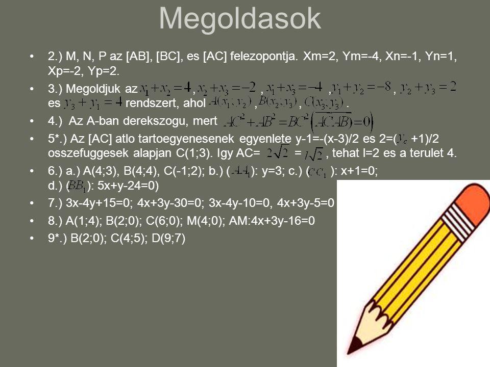 Megoldasok 2.) M, N, P az [AB], [BC], es [AC] felezopontja. Xm=2, Ym=-4, Xn=-1, Yn=1, Xp=-2, Yp=2.